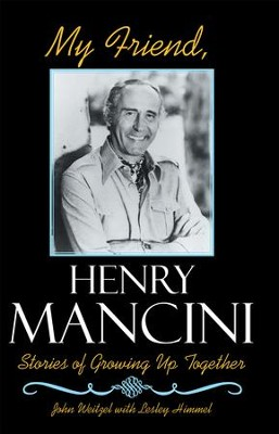 My Friend, Henry Mancini: Stories of Growing up Together - eBook  -     By: John Weitzel, Lesley Himmel