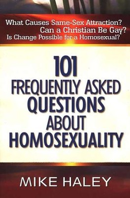 101 Frequently Asked Questions About Homosexuality  -     By: Mike Haley