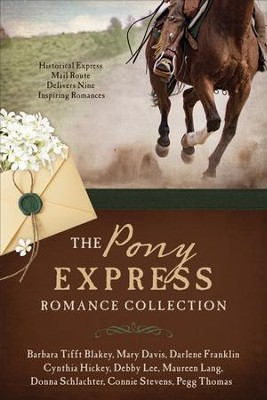 The Pony Express Romance Collection: Historic Express Mail Route Delivers Nine Inspiring Romances - eBook  -     By: Barbara Blakey, Mary Davis, Darlene Franklin