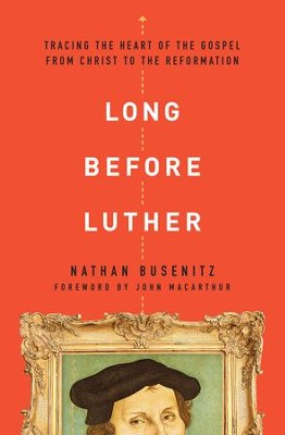 Long Before Luther: Tracing the Heart of the Gospel From Christ to the Reformation - eBook  -     By: Nathan Busenitz