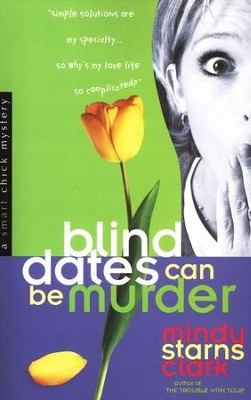 Blind Dates Can Be Murder, A Smart Chick Mystery Series #2   -     By: Mindy Starns Clark