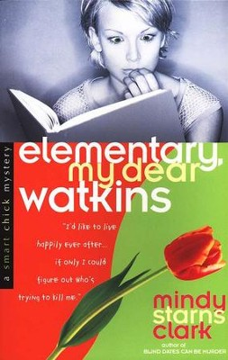 Elementary, My Dear Watkins, A Smart Chick Mystery Series #3   -     By: Mindy Starns Clark