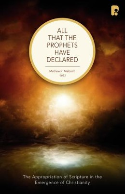 All that the Prophets Have Declared: The Appropriation of Scripture in the Emergence of Christianity - eBook  -     By: Matthew R. Malcolm