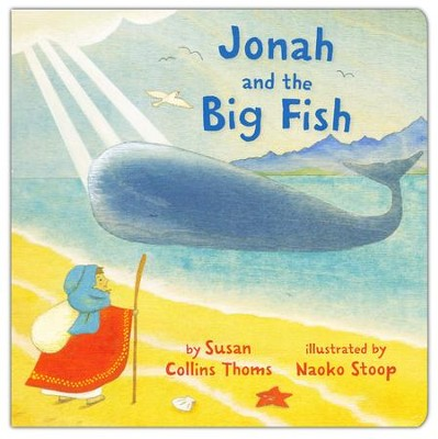 Jonah and the Big Fish  -     By: Susan Collins Thoms     Illustrated By: Naoko Stoop