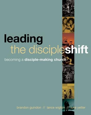Leading the DiscipleShift: Becoming a Disciple-Making Church  -     By: Brandon Guindon, Lance Wigton, Luke Yetter