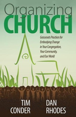 Organizing Church: Grassroots Practices for Embodying Change in Your Congregation, Your Community, and Our World - eBook  -     By: Tim Conder, Daniel Rhodes