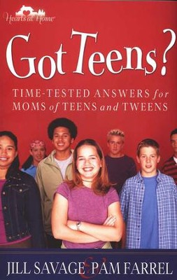 Got Teens?: Time-Tested Answers for Moms of Teens and Tweens  -     By: Jill Savage, Pam Farrel