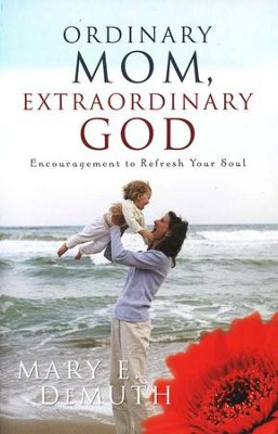 Ordinary Mom, Extraordinary God: Encouragement to Refresh Your Soul  -     By: Mary E. DeMuth