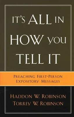 It's All in How You Tell It: Preaching First-Person Expository Messages  -     By: Haddon W. Robinson, Torrey W. Robinson