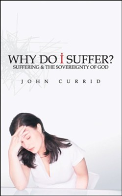 Why Do I Suffer?: Suffering & the Sovereignty of God  -     By: John Currid