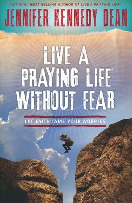 Live a Praying Life Without Fear: Let Faith Tame Your Worries  -     By: Jennifer Kennedy-Dean