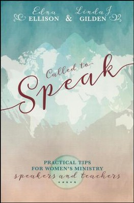 Called to Speak: Practical Tips for Women's Ministry Speakers and Teachers  -     By: Linda Gilden, Edna Ellison