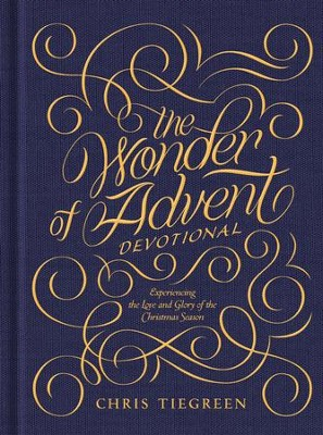 The Wonder of Advent Devotional: Experiencing the Love and Glory of the Christmas Season - eBook  -     By: Chris Tiegreen