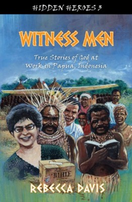 Witness Men: True Stories of God at Work in Papua, Indonesia  -     By: Rebecca Davis