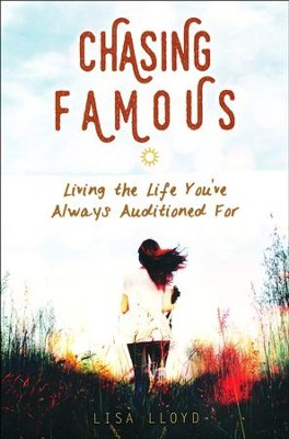 Chasing Famous: Living the Life You've Always Auditioned For  -     By: Lisa Lloyd