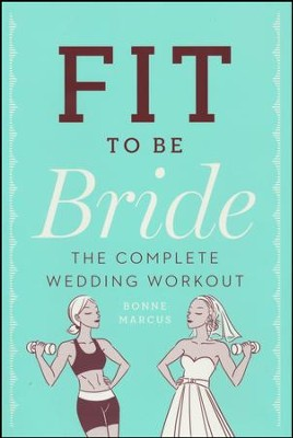 Fit to Be Bride  -     By: Bonne Marcus