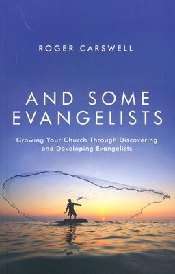 And Some Evangelists: Growing Your Church by Discovering Evangelists  -     By: Roger Carswell