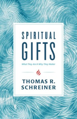 Spiritual Gifts: What They Are and Why They Matter  -     By: Thomas R. Schreiner