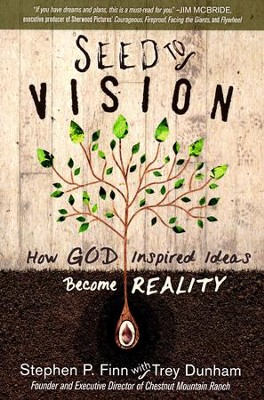 Seed to Vision: How God-Inspired Ideas Become Reality  -     By: Stephen P. Finn, Trey Dunham