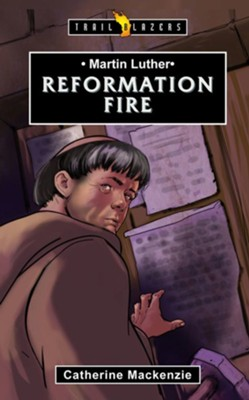 Martin Luther: Reformation Fire  -     By: Catherine MacKenzie