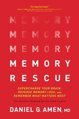 Memory Rescue: Supercharge Your Brain, Reverse Memory Loss, and Remember What Matters Most - eBook  -     By: Dr. Daniel G. Amen