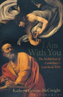 I Am with You: The Archbishop of Canterbury's Lent Book 2016  -     By: Kathryn Greene-McCreight