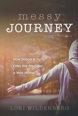 Messy Journey: How Grace & Truth Offer the Prodigal A Way Home  -     By: Lori Wildenberg