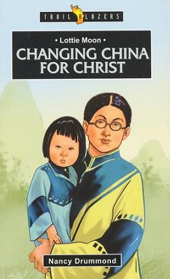 Lottie Moon: Changing China for Christ  -     By: Nancy Drummond