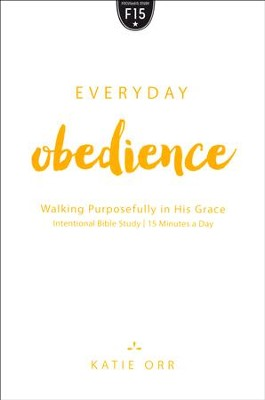 Everyday Obedience: Walking Purposefully in His Grace  -     By: Katie Orr