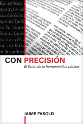 Con precision: El liston de la hermeneutica biblica - eBook  -     By: Jaime Fasold