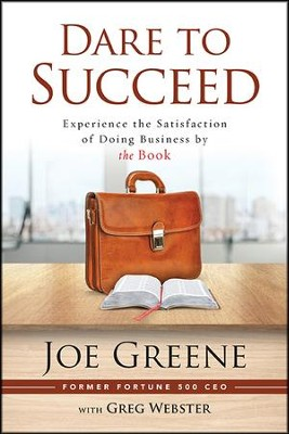 Dare to Succeed: Experience the Satisfaction of Doing Business by the Book  -     By: Joe Greene, Greg Webster