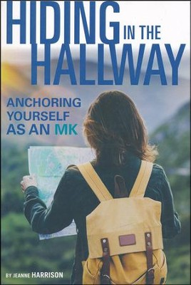 Hiding in the Hallway: Anchoring Yourself as an MK  -     By: Jeanne Harrison