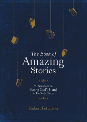 The Book of Amazing Stories: 90 Devotions on Seeing God's Hand in Unlikely Places - eBook  -     By: Robert Petterson