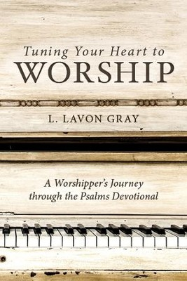Tuning Your Heart to Worship: A Worshipper's Journey through the Psalms  -     By: L. Lavon Gray