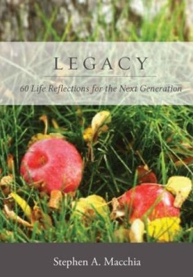 Legacy: 60 Life Reflections for the Next Generation   -     By: Stephen Macchia