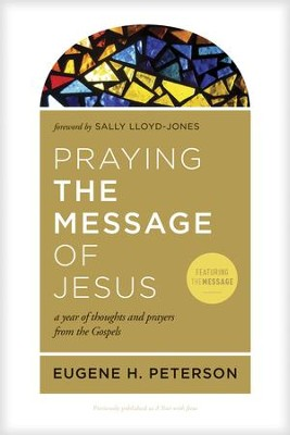 Praying the Message of Jesus: A Year of Thoughts and Prayers from the Gospels - eBook  -     By: Eugene H. Peterson, Sally Lloyd-Jones