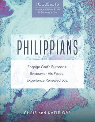 Philippians: Engage God's Purposes. Encounter His Peace. Experience His Renewed Joy.   -     By: Katie Orr, Dr. Chris Orr