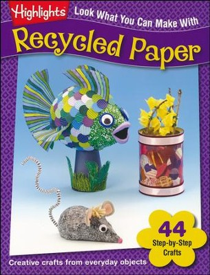 Highlighs Look What You Can Make With Recycled Paper   -
