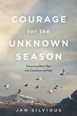 Courage for the Unknown Season: Navigating What's Next with Confidence and Hope - eBook  -     By: Jan Silvious