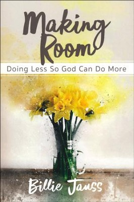 Making Room: Doing Less So God Can Do More  -     By: Billie Jauss