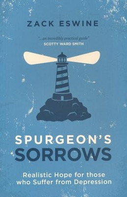 Spurgeon's Sorrows: Realistic Hope for those who Suffer from Depression  -     By: Zack Eswine