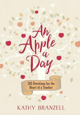 An Apple a Day: 365 Days of Encouragement for Educators - eBook  -     By: Kathy Branzell