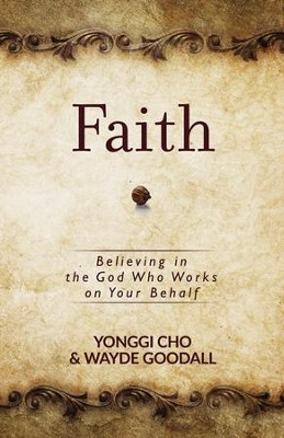 Faith: Believing in the God Who Works on Your Behalf - eBook  -     By: Yonggi Cho, Wayde Goodall
