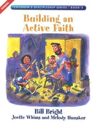 Building an Active Faith, Children's Discipleship Series, Book 4   -     By: Bill Bright, Joette Whims, Melody Hunskor