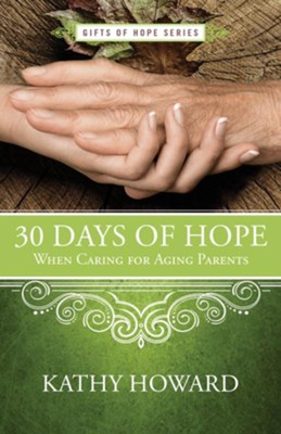 30 Days of Hope When Caring for Aging Parents  -     By: Kathy Howard