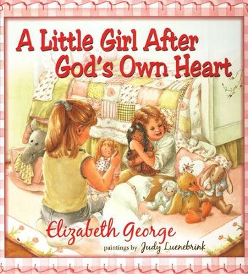A Little Girl After God's Own Heart: Learning God's Ways in My Early Days  -     By: Elizabeth George, Judy Luenebrink