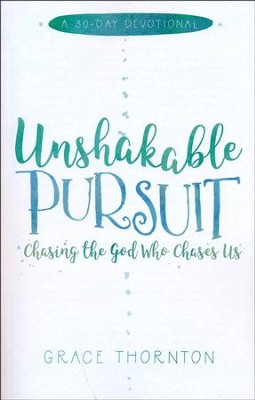 Unshakeable Pursuit (A 30-Day Devotional): Chasing the God Who Chases Us  -     By: Grace Thornton