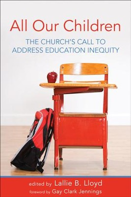 All Our Children: The Church's Call to Address Education Inequity - eBook  -     By: Lallie B. Lloyd, Gay Clark Jennings
