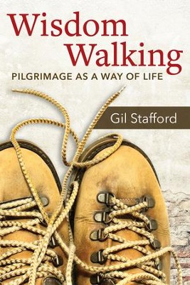 Wisdom Walking: Pilgrimage as a Way of Life - eBook  -     By: Gil Stafford