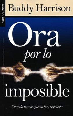 Ora por lo Imposible  (Praying for the Impossible)  -     By: Buddy Harrison